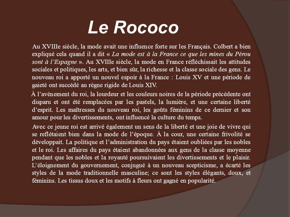 Le Rococo Au XVIIIe siècle, la mode avait une influence forte sur les Français. Colbert a bien expliqué cela quand il a dit « La mode est à la France