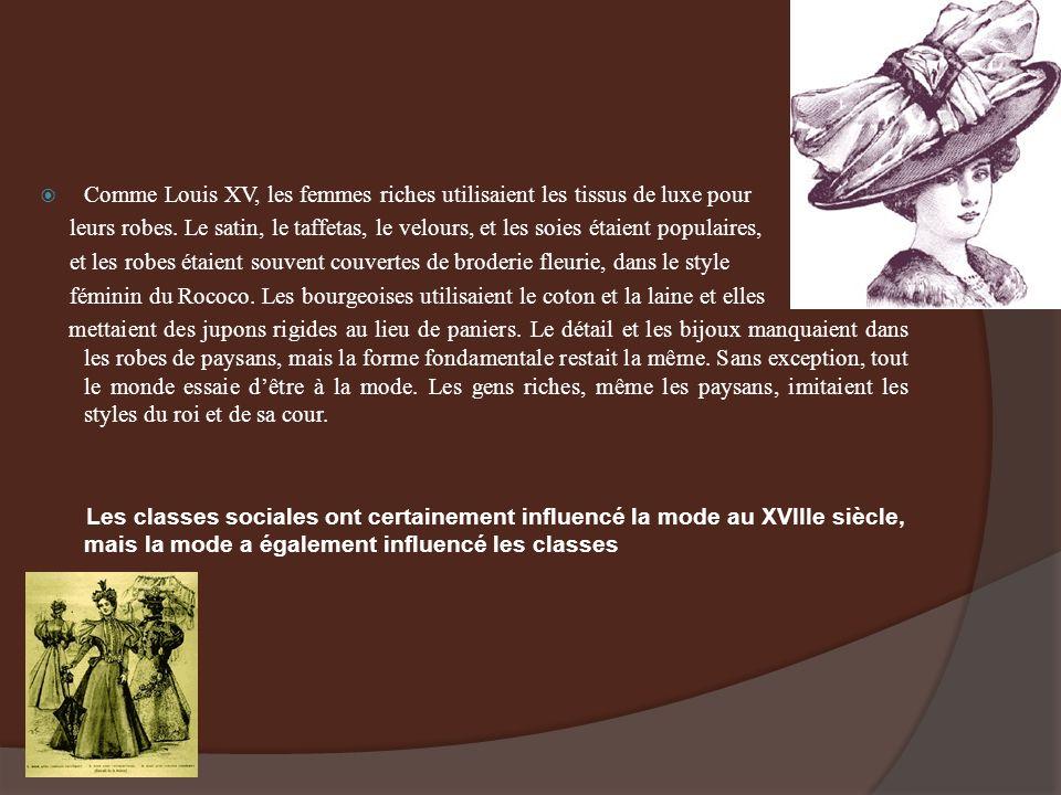 Comme Louis XV, les femmes riches utilisaient les tissus de luxe pour leurs robes. Le satin, le taffetas, le velours, et les soies étaient populaires,