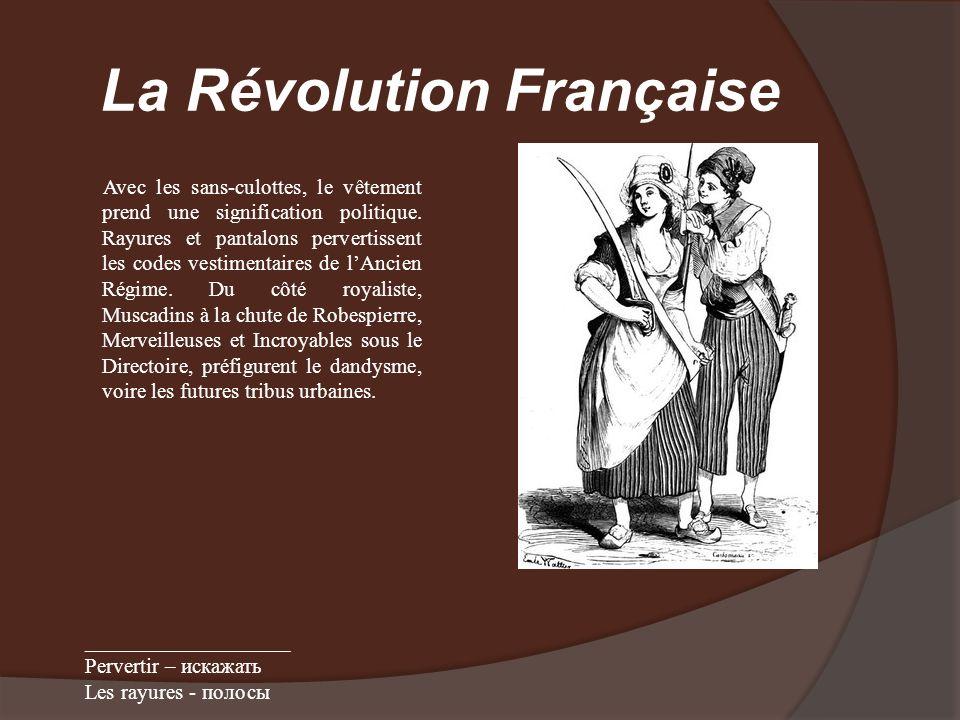 La Révolution Française Avec les sans-culottes, le vêtement prend une signification politique. Rayures et pantalons pervertissent les codes vestimenta