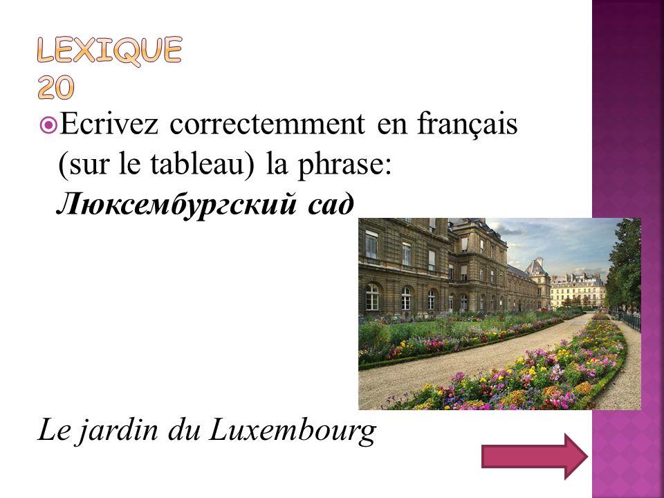 Ecrivez correctemment en français (sur le tableau) la phrase: Люксембургский сад Le jardin du Luxembourg