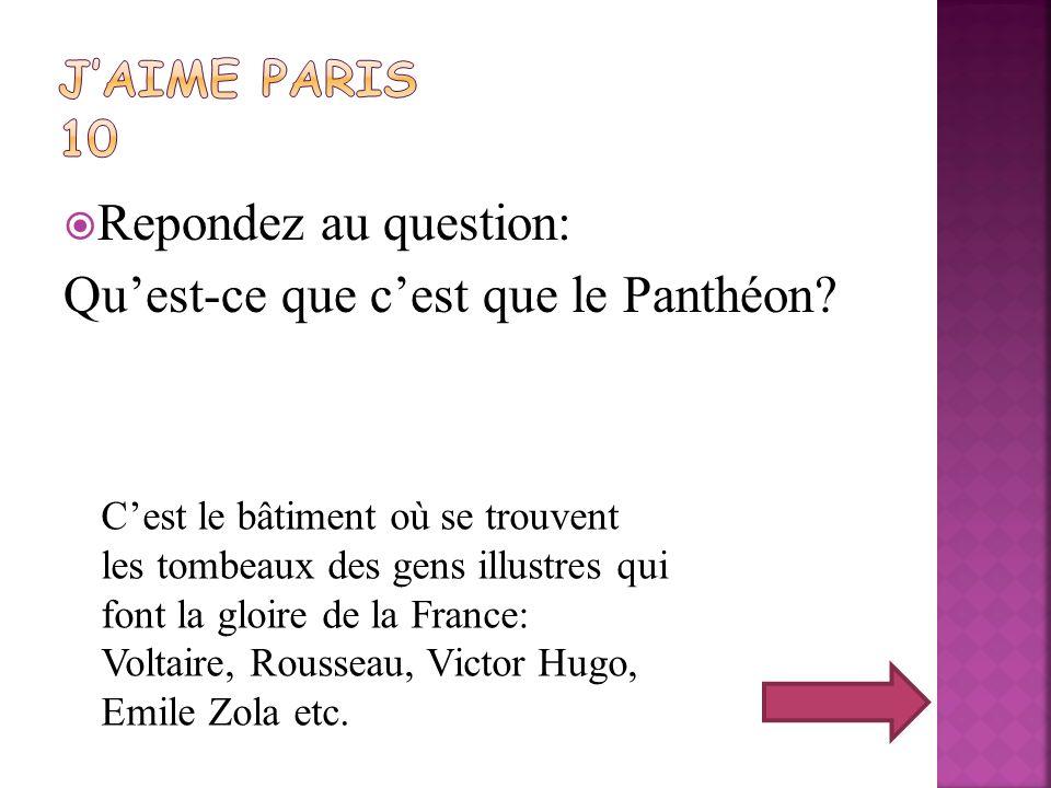 Repondez au question: Quest-ce que cest que le Panthéon? Cest le bâtiment où se trouvent les tombeaux des gens illustres qui font la gloire de la Fran