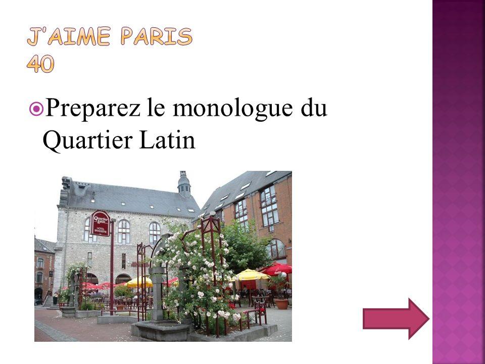 Preparez le monologue du Quartier Latin