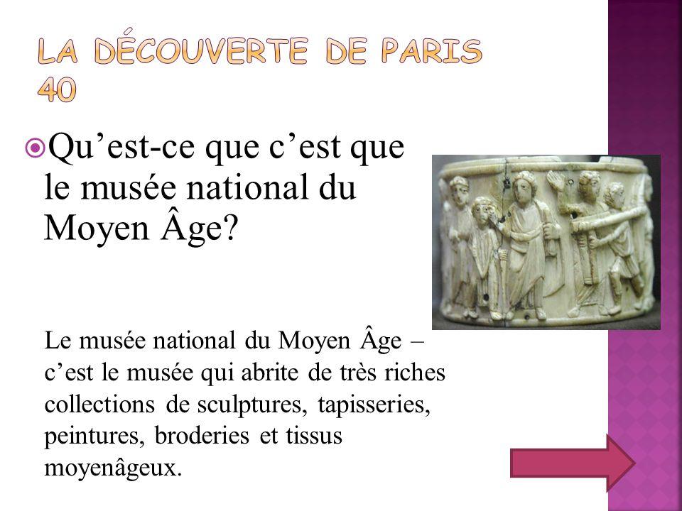 Quest-ce que cest que le musée national du Moyen Âge? Le musée national du Moyen Âge – cest le musée qui abrite de très riches collections de sculptur