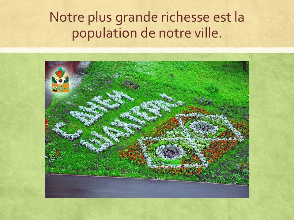 Notre plus grande richesse est la population de notre ville.