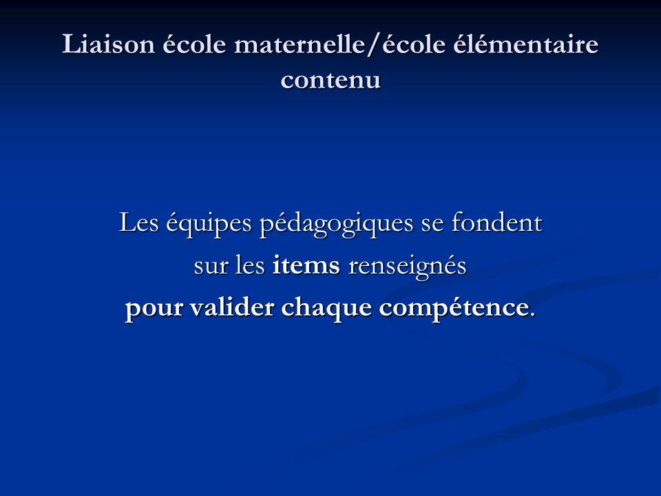 Liaison école maternelle/école élémentaire contenu Les équipes pédagogiques se fondent sur les items renseignés pour valider chaque compétence.