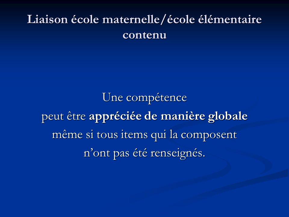 Liaison école maternelle/école élémentaire contenu Une compétence peut être appréciée de manière globale même si tous items qui la composent nont pas