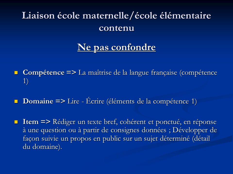 Liaison école maternelle/école élémentaire contenu Ne pas confondre Compétence => La maîtrise de la langue française (compétence 1) Compétence => La m