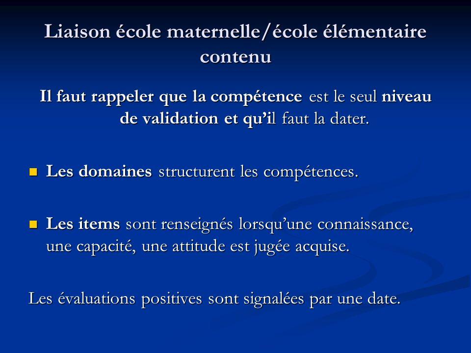 Liaison école maternelle/école élémentaire contenu Il faut rappeler que la compétence est le seul niveau de validation et quil faut la dater.