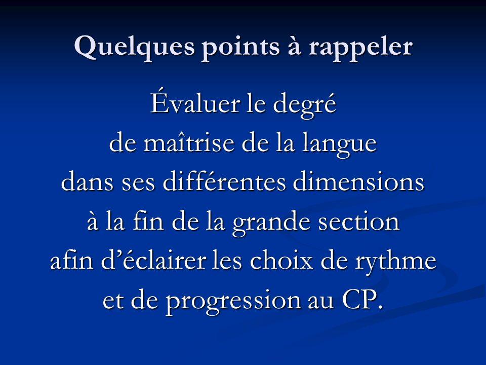 Quelques points à rappeler Évaluer le degré de maîtrise de la langue dans ses différentes dimensions à la fin de la grande section afin déclairer les