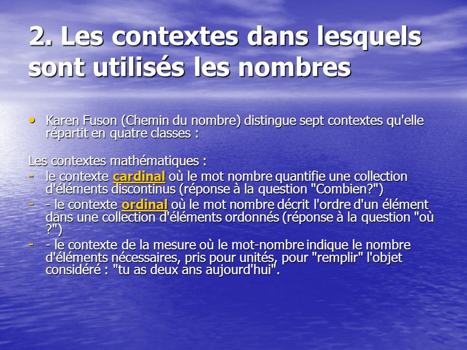 2. Les contextes dans lesquels sont utilisés les nombres Karen Fuson (Chemin du nombre) distingue sept contextes qu'elle répartit en quatre classes :