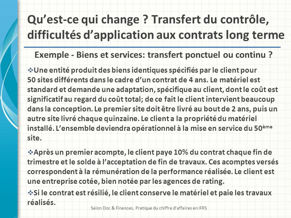 Quest-ce qui change ? Transfert du contrôle, difficultés dapplication aux contrats long terme Exemple - Biens et services: transfert ponctuel ou conti
