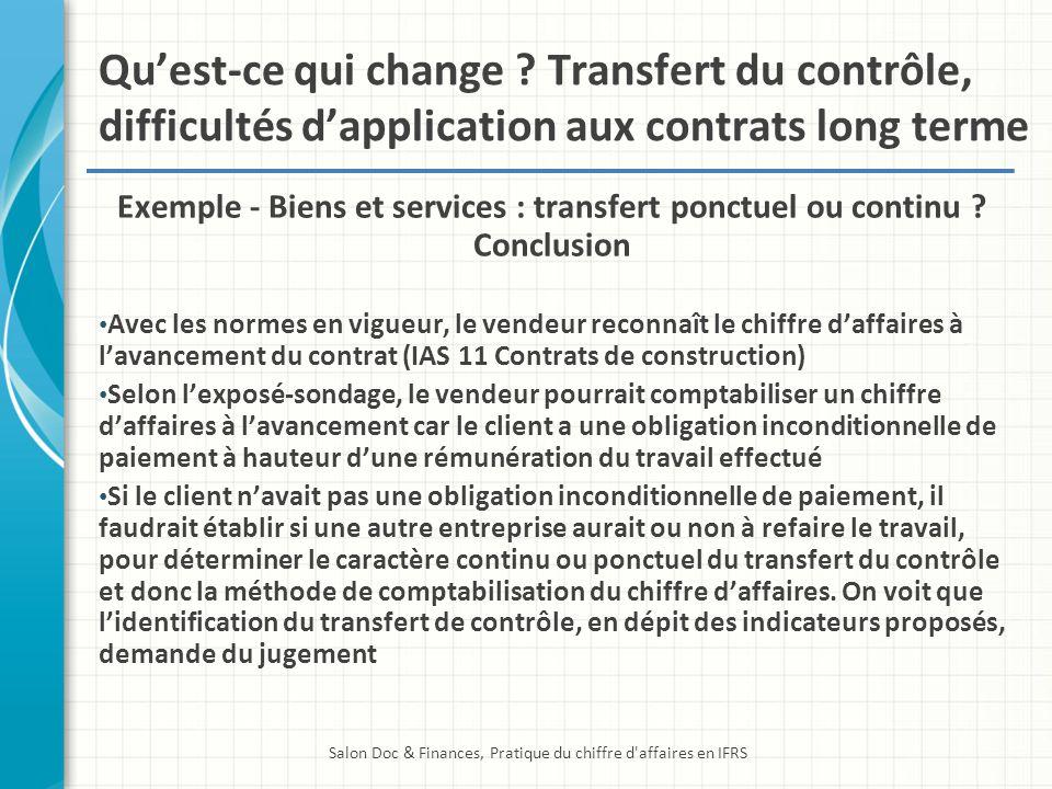 Quest-ce qui change ? Transfert du contrôle, difficultés dapplication aux contrats long terme Exemple - Biens et services : transfert ponctuel ou cont