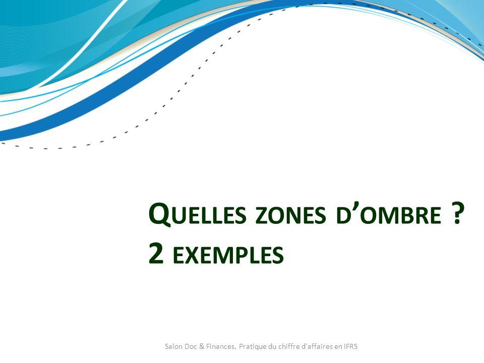Q UELLES ZONES D OMBRE ? 2 EXEMPLES Salon Doc & Finances, Pratique du chiffre d'affaires en IFRS