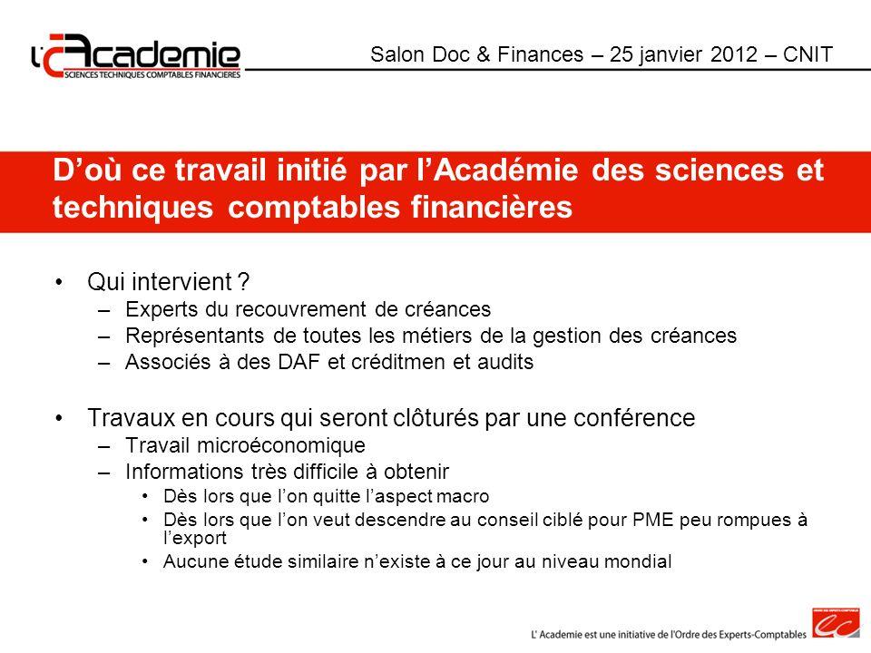 Doù ce travail initié par lAcadémie des sciences et techniques comptables financières Qui intervient ? –Experts du recouvrement de créances –Représent