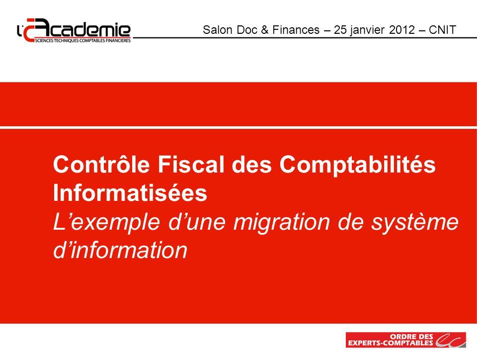 Contrôle Fiscal des Comptabilités Informatisées Lexemple dune migration de système dinformation Salon Doc & Finances – 25 janvier 2012 – CNIT