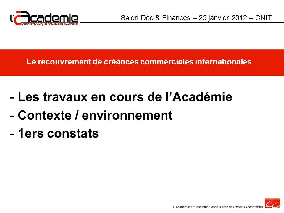 Le recouvrement de créances commerciales internationales - Les travaux en cours de lAcadémie - Contexte / environnement - 1ers constats Salon Doc & Fi