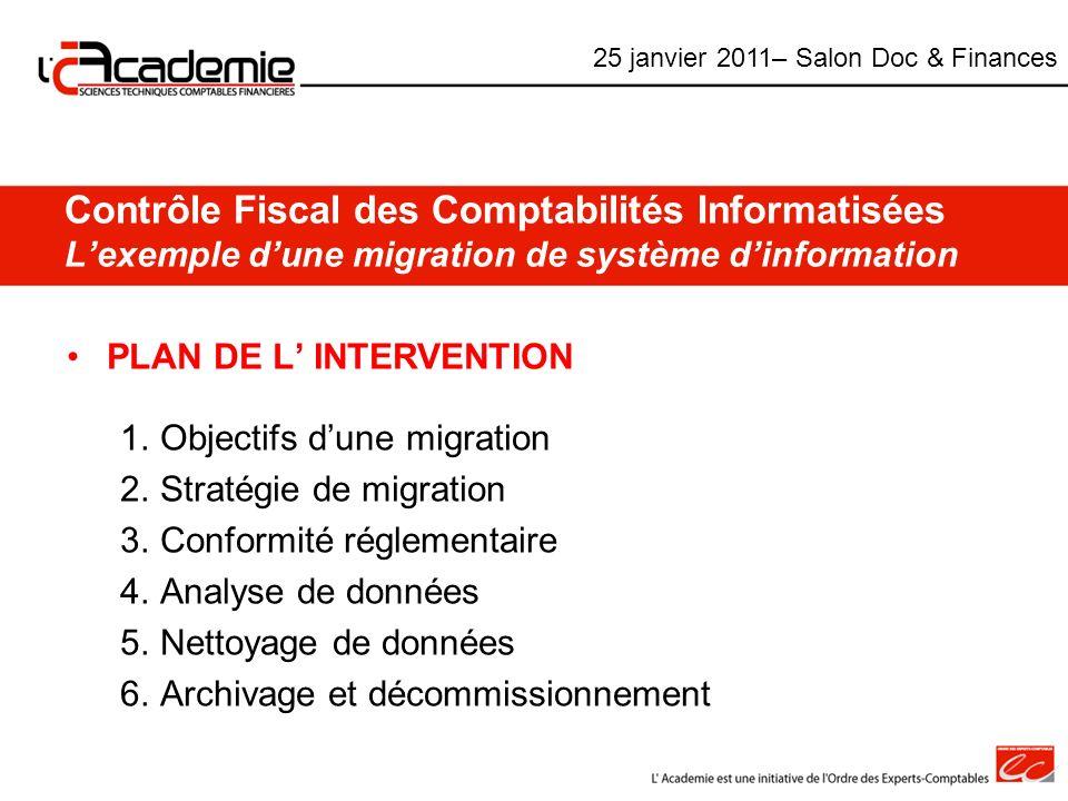 Contrôle Fiscal des Comptabilités Informatisées Lexemple dune migration de système dinformation PLAN DE L INTERVENTION 1.Objectifs dune migration 2.St