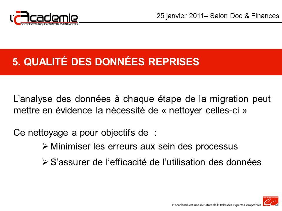 5. QUALITÉ DES DONNÉES REPRISES Lanalyse des données à chaque étape de la migration peut mettre en évidence la nécessité de « nettoyer celles-ci » Ce