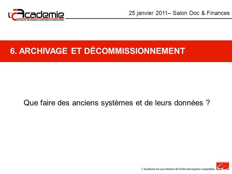 6. ARCHIVAGE ET DÉCOMMISSIONNEMENT Que faire des anciens systèmes et de leurs données ? 25 janvier 2011– Salon Doc & Finances