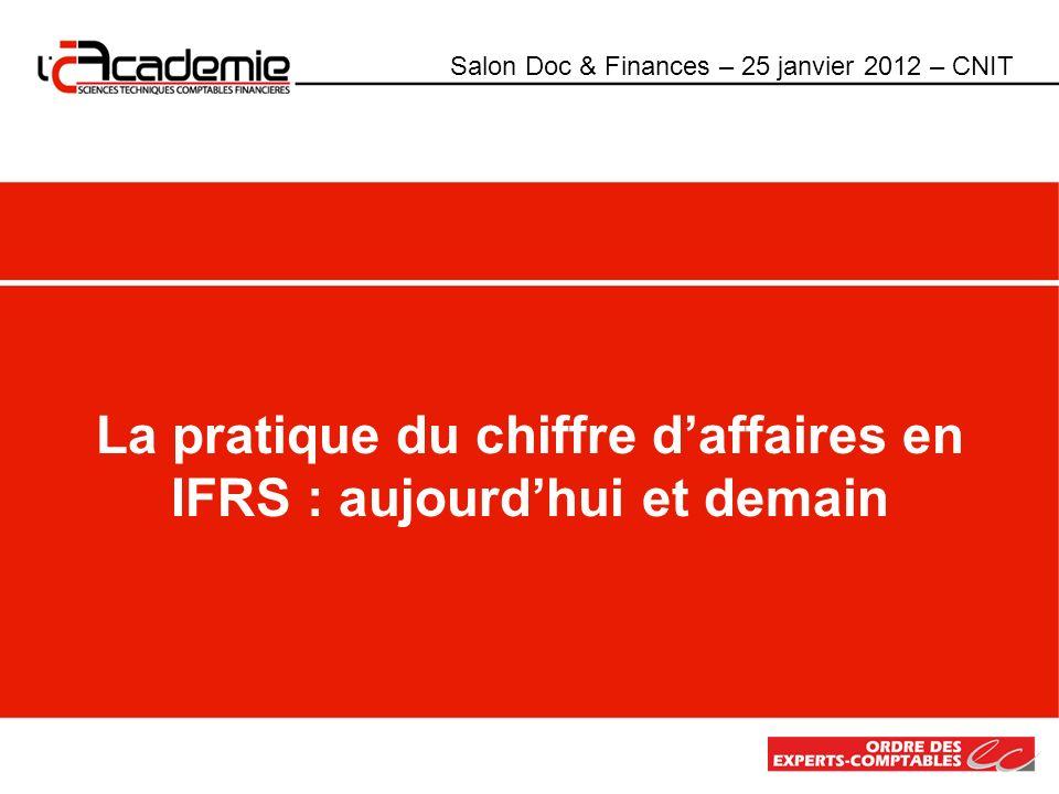 La pratique du chiffre daffaires en IFRS : aujourdhui et demain Salon Doc & Finances – 25 janvier 2012 – CNIT