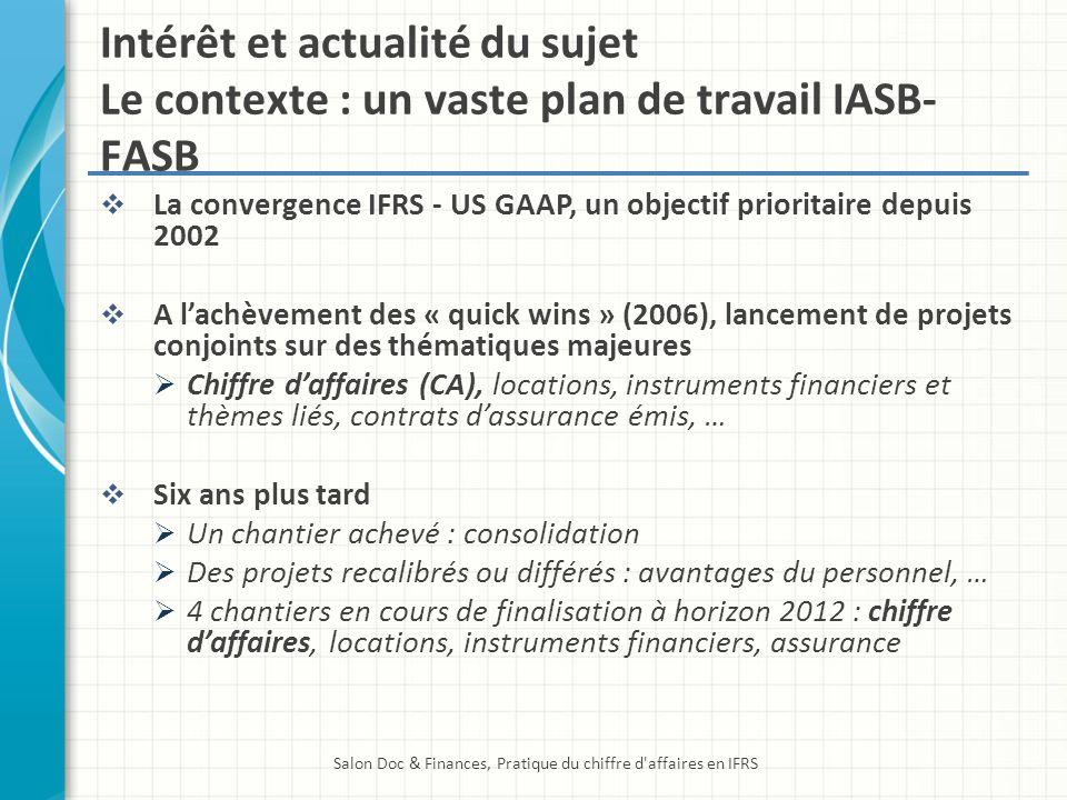 Intérêt et actualité du sujet Le contexte : un vaste plan de travail IASB- FASB La convergence IFRS - US GAAP, un objectif prioritaire depuis 2002 A l