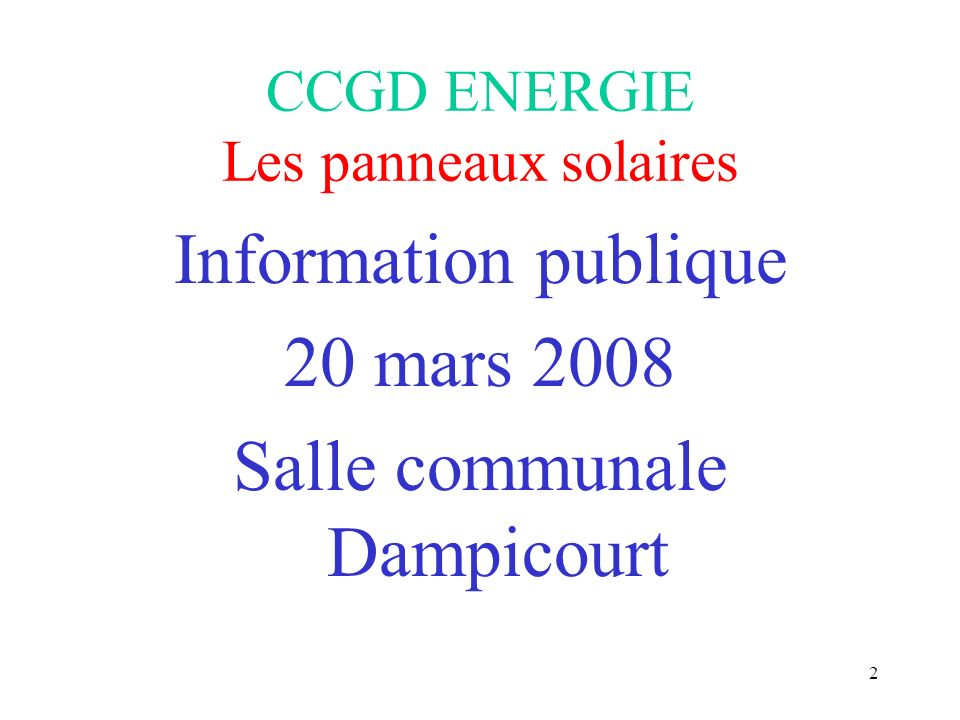 2 Information publique 20 mars 2008 Salle communale Dampicourt