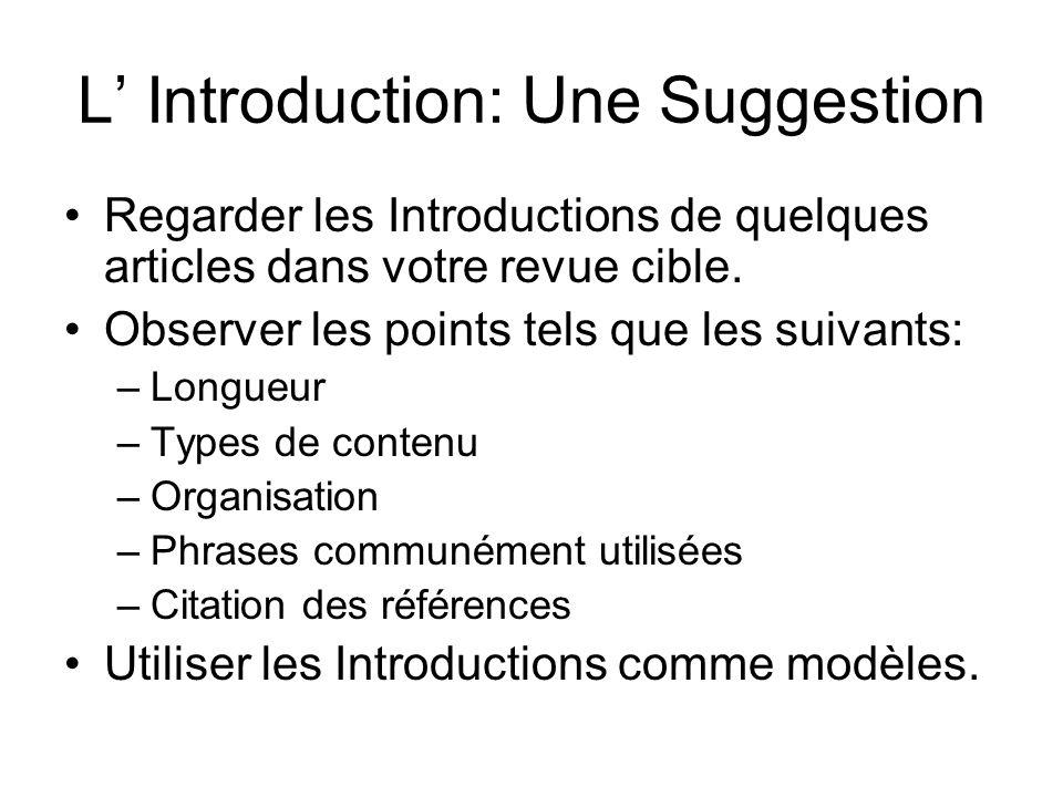 L Introduction: Une Suggestion Regarder les Introductions de quelques articles dans votre revue cible. Observer les points tels que les suivants: –Lon