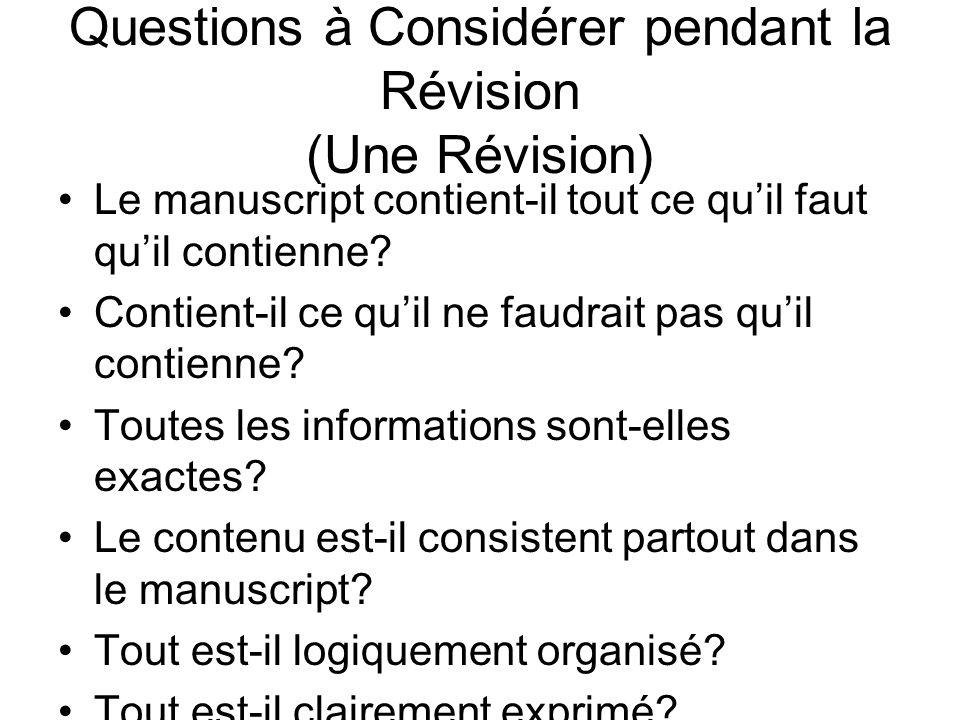 Questions à Considérer pendant la Révision (Une Révision) Le manuscript contient-il tout ce quil faut quil contienne? Contient-il ce quil ne faudrait