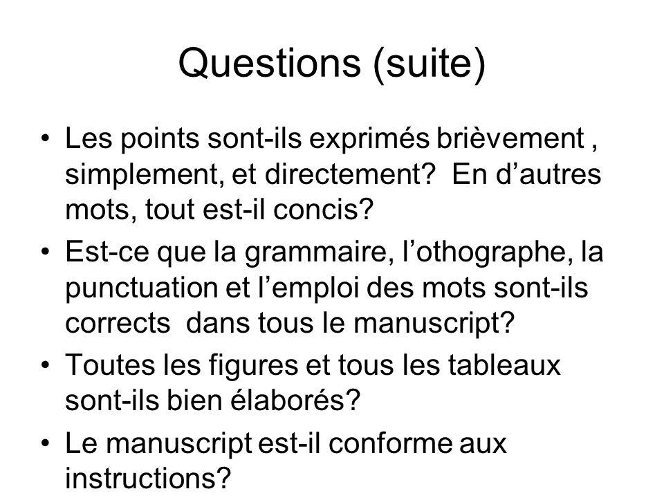 Questions (suite) Les points sont-ils exprimés brièvement, simplement, et directement? En dautres mots, tout est-il concis? Est-ce que la grammaire, l