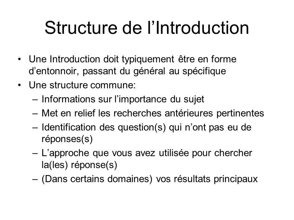 Structure de lIntroduction Une Introduction doit typiquement être en forme dentonnoir, passant du général au spécifique Une structure commune: –Inform