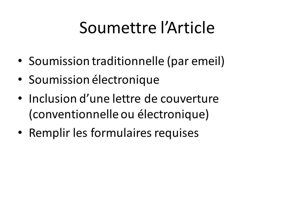 Soumettre lArticle Soumission traditionnelle (par emeil) Soumission électronique Inclusion dune lettre de couverture (conventionnelle ou électronique) Remplir les formulaires requises