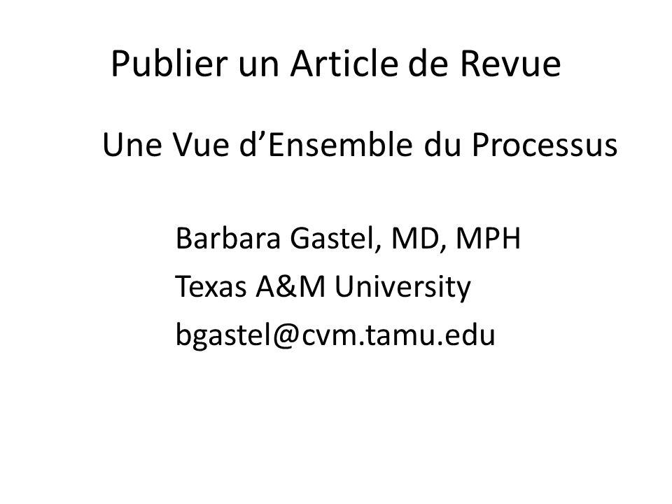 Publier un Article de Revue Une Vue dEnsemble du Processus Barbara Gastel, MD, MPH Texas A&M University bgastel@cvm.tamu.edu