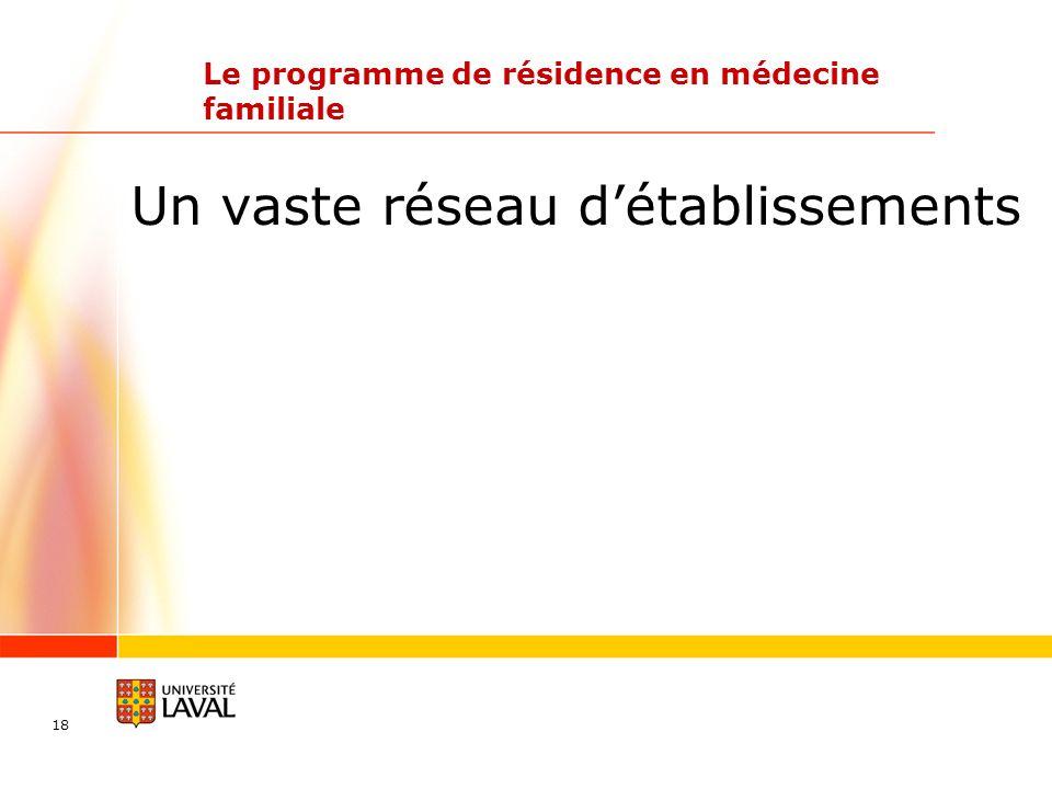 18 Le programme de résidence en médecine familiale Un vaste réseau détablissements