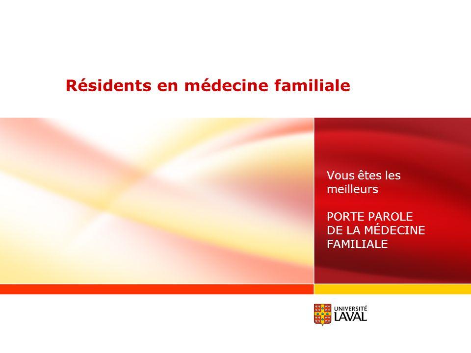 Résidents en médecine familiale Vous êtes les meilleurs PORTE PAROLE DE LA MÉDECINE FAMILIALE