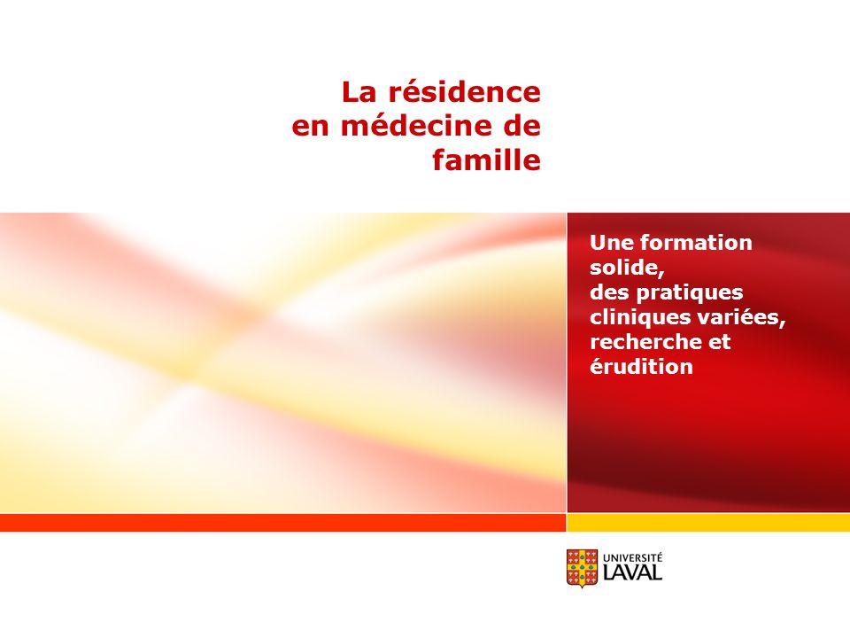 La résidence en médecine de famille Une formation solide, des pratiques cliniques variées, recherche et érudition