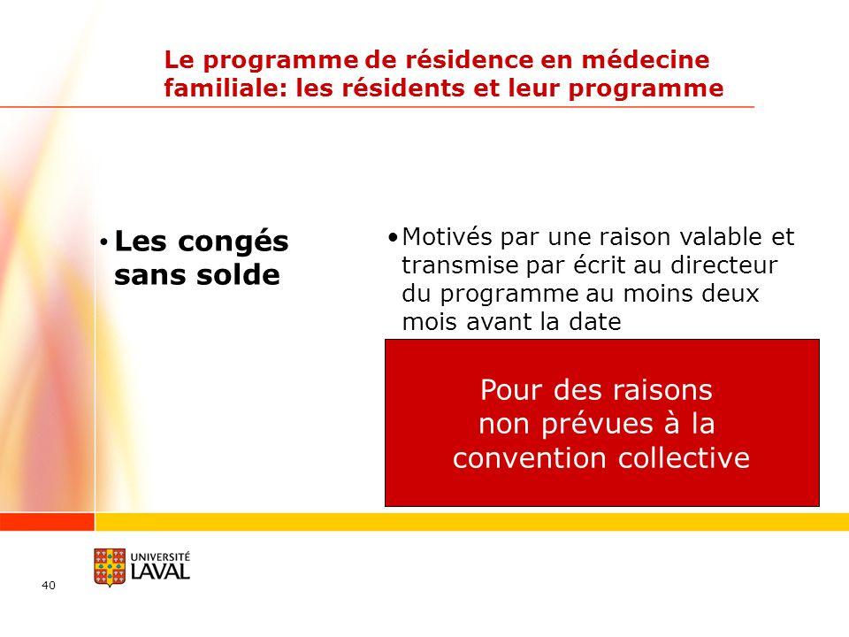 40 Le programme de résidence en médecine familiale: les résidents et leur programme Les congés sans solde Motivés par une raison valable et transmise