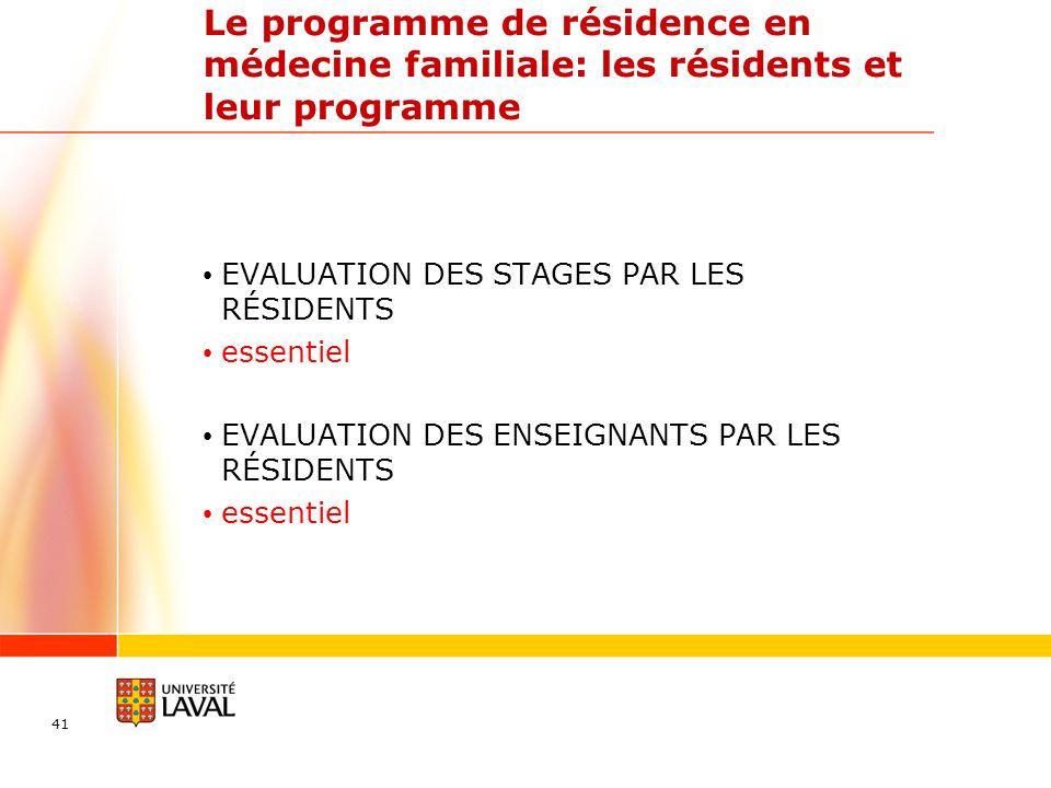 Le programme de résidence en médecine familiale: les résidents et leur programme EVALUATION DES STAGES PAR LES RÉSIDENTS essentiel EVALUATION DES ENSEIGNANTS PAR LES RÉSIDENTS essentiel 41