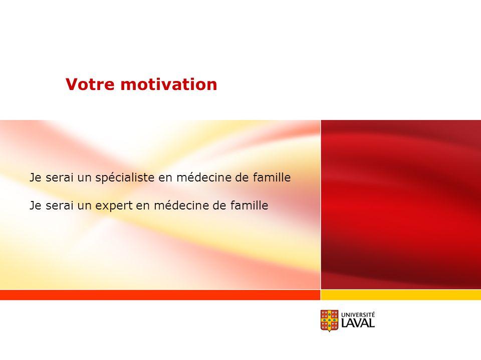 Votre motivation Je serai un spécialiste en médecine de famille Je serai un expert en médecine de famille