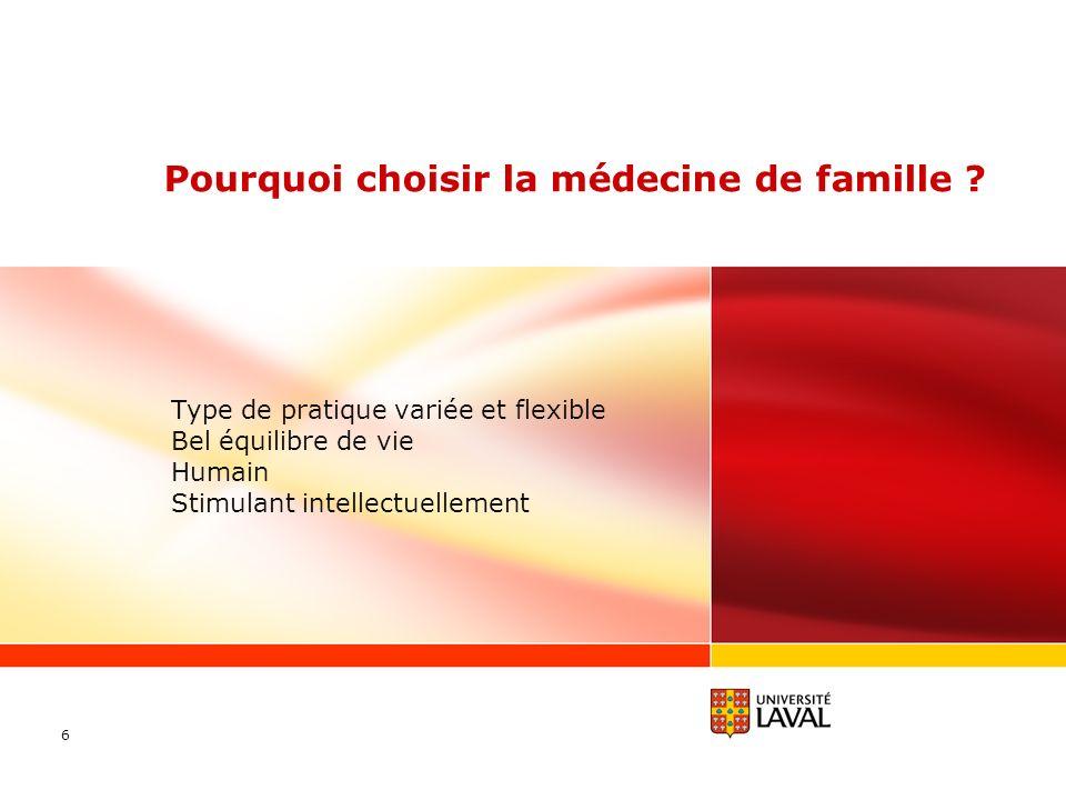 Pourquoi choisir la médecine de famille ? Type de pratique variée et flexible Bel équilibre de vie Humain Stimulant intellectuellement 6