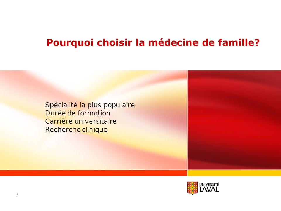 Pourquoi choisir la médecine de famille? Spécialité la plus populaire Durée de formation Carrière universitaire Recherche clinique 7