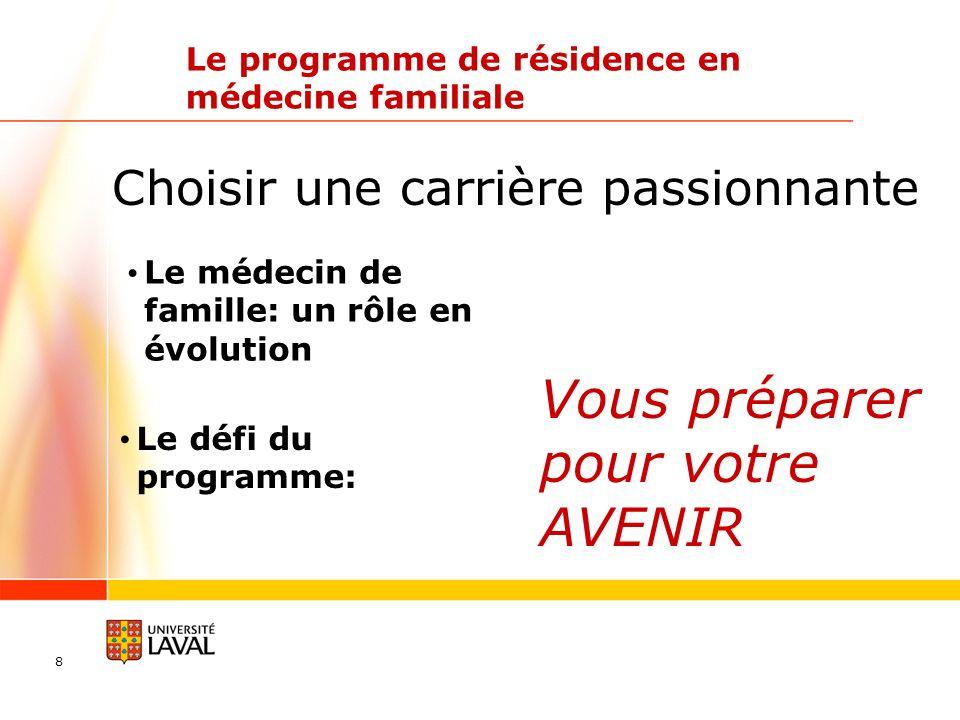 8 Le programme de résidence en médecine familiale Choisir une carrière passionnante Le défi du programme: Le médecin de famille: un rôle en évolution