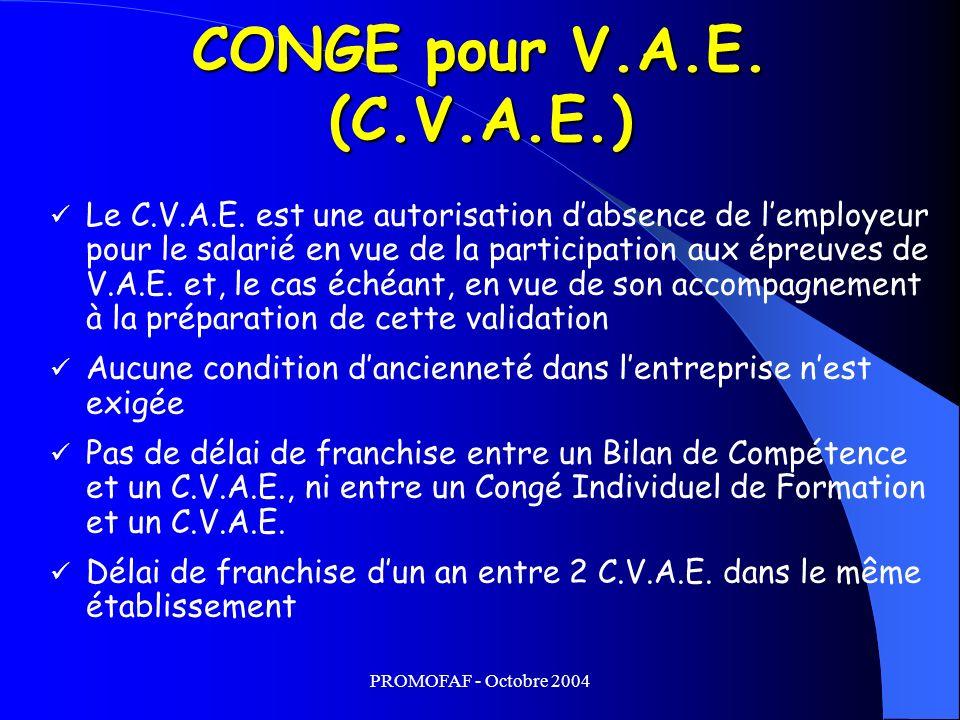 PROMOFAF - Octobre 2004 Le C.V.A.E. est une autorisation dabsence de lemployeur pour le salarié en vue de la participation aux épreuves de V.A.E. et,