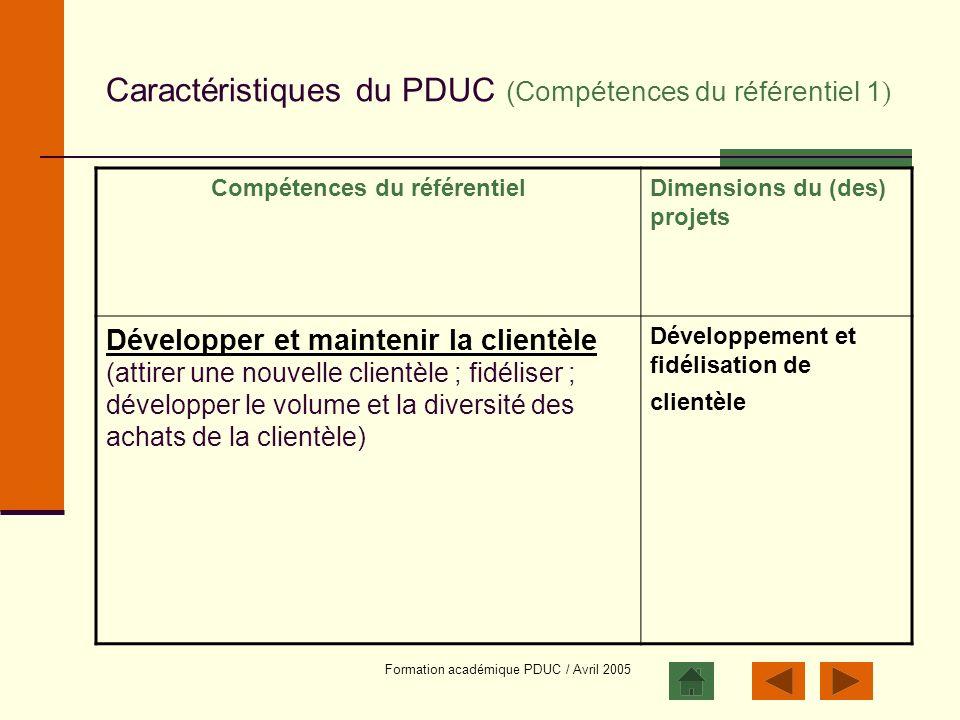 Formation académique PDUC / Avril 2005 Caractéristiques du PDUC (Compétences du référentiel 1 ) Compétences du référentielDimensions du (des) projets
