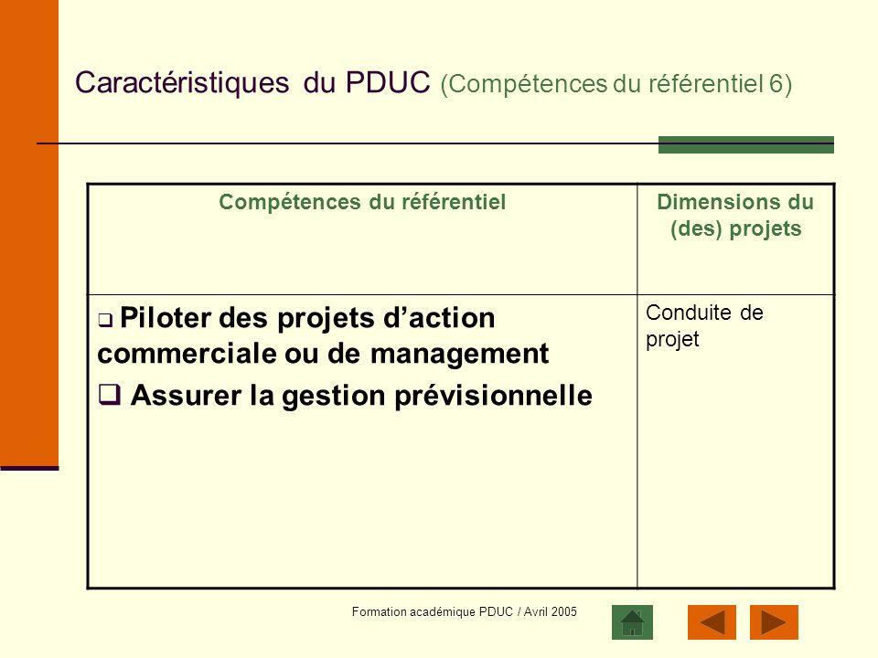 Formation académique PDUC / Avril 2005 Caractéristiques du PDUC (Compétences du référentiel 6) Compétences du référentielDimensions du (des) projets P