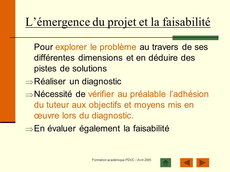 Formation académique PDUC / Avril 2005 Lémergence du projet et la faisabilité Pour explorer le problème au travers de ses différentes dimensions et en