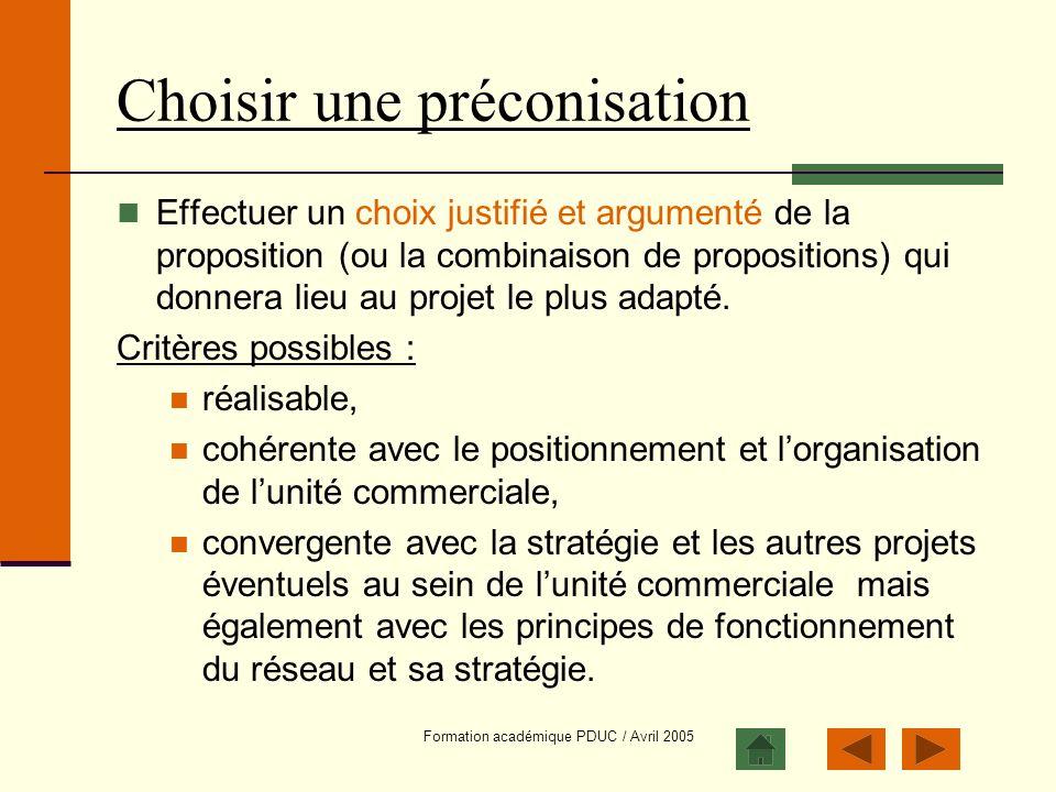 Formation académique PDUC / Avril 2005 Choisir une préconisation Effectuer un choix justifié et argumenté de la proposition (ou la combinaison de prop
