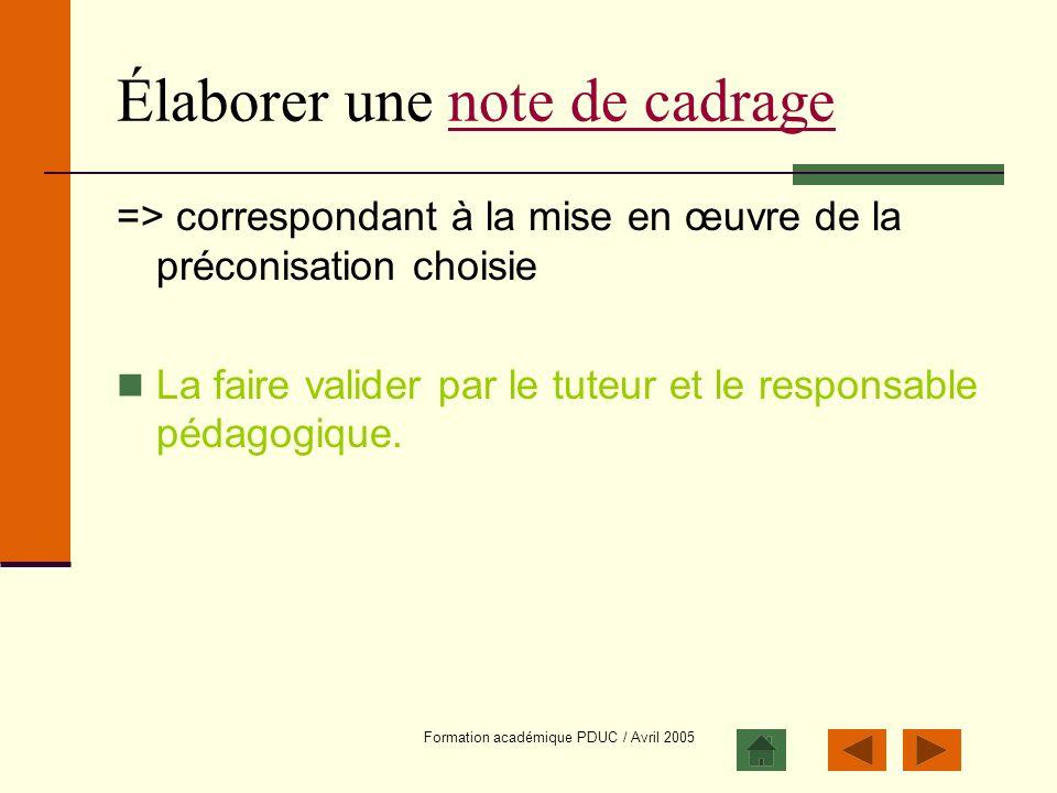 Formation académique PDUC / Avril 2005 Élaborer une note de cadragenote de cadrage => correspondant à la mise en œuvre de la préconisation choisie La
