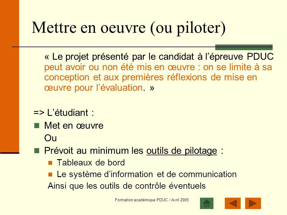 Formation académique PDUC / Avril 2005 Mettre en oeuvre (ou piloter) « Le projet présenté par le candidat à lépreuve PDUC peut avoir ou non été mis en