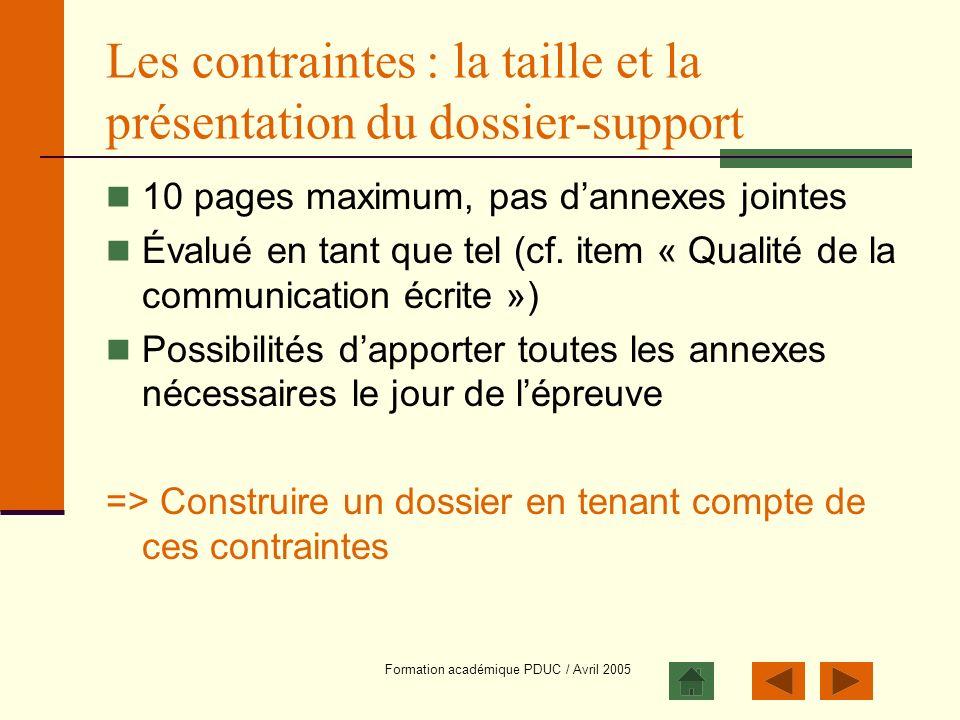 Formation académique PDUC / Avril 2005 Les contraintes : la taille et la présentation du dossier-support 10 pages maximum, pas dannexes jointes Évalué
