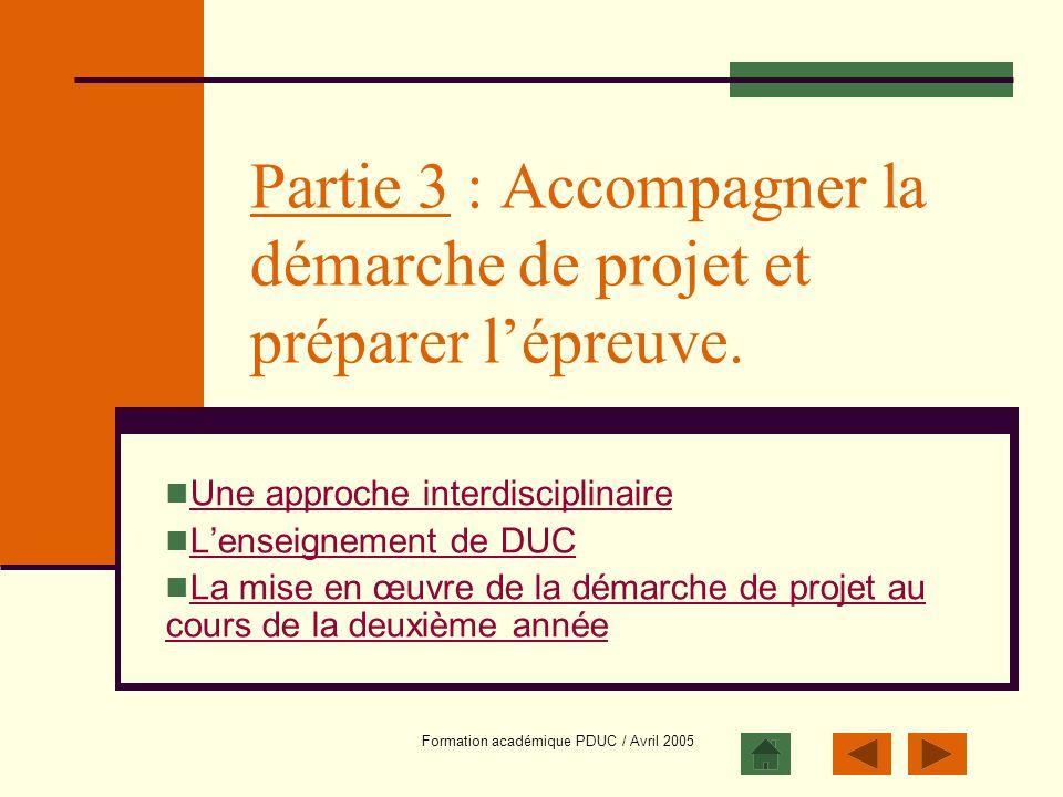 Formation académique PDUC / Avril 2005 Partie 3 : Accompagner la démarche de projet et préparer lépreuve. Une approche interdisciplinaire Lenseignemen